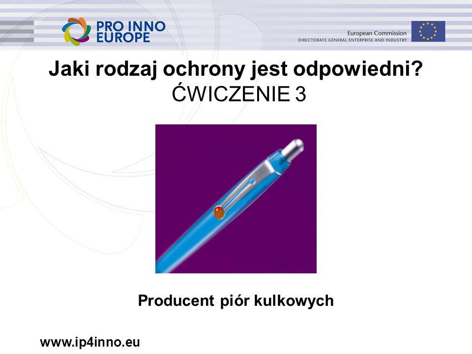www.ip4inno.eu Jaki rodzaj ochrony jest odpowiedni ĆWICZENIE 3 Producent piór kulkowych