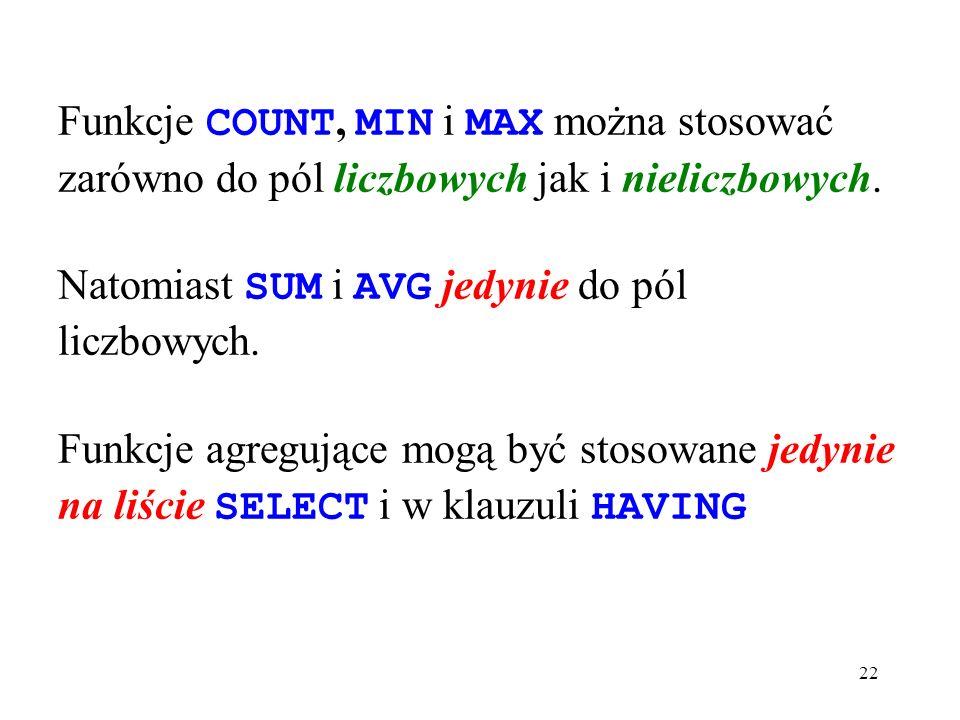 22 Funkcje COUNT, MIN i MAX można stosować zarówno do pól liczbowych jak i nieliczbowych.