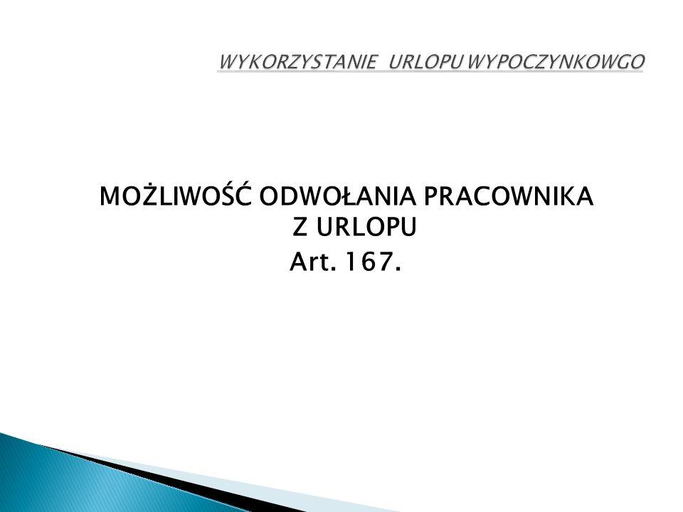 MOŻLIWOŚĆ ODWOŁANIA PRACOWNIKA Z URLOPU Art. 167.