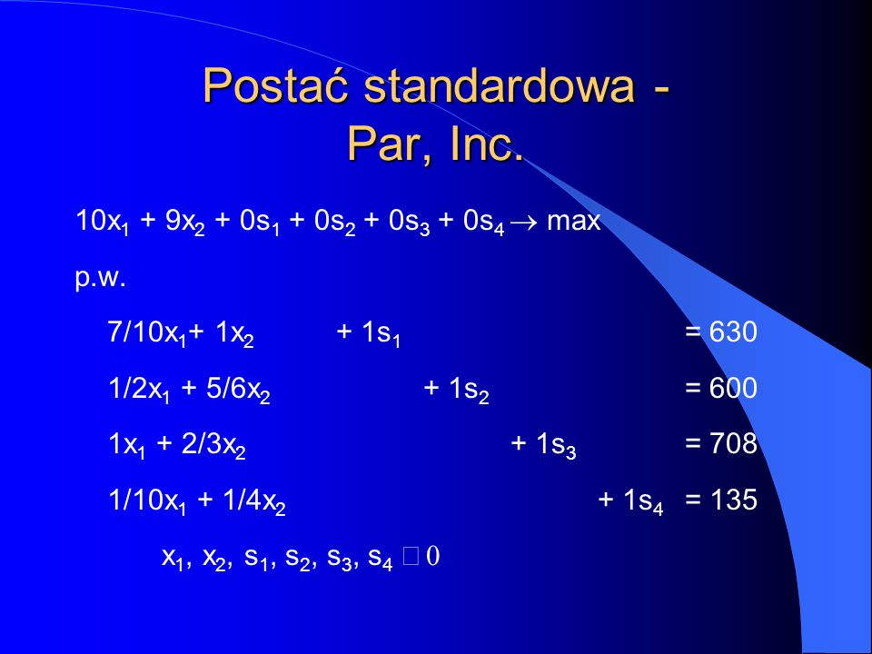 Wskaźnik optymalności l Wskaźnik optymalności dla j-tej zmiennej:  j = c j - z j = c j - c B T h j, gdzie h j jest j-tą kolumną tablicy simpleksowej.