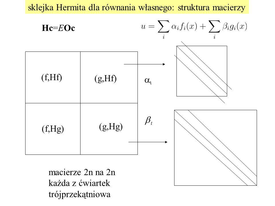 Hc=EOc   (f,Hf) (g,Hg) (g,Hf) (f,Hg) macierze 2n na 2n każda z ćwiartek trójprzekątniowa sklejka Hermita dla równania własnego: struktura maci