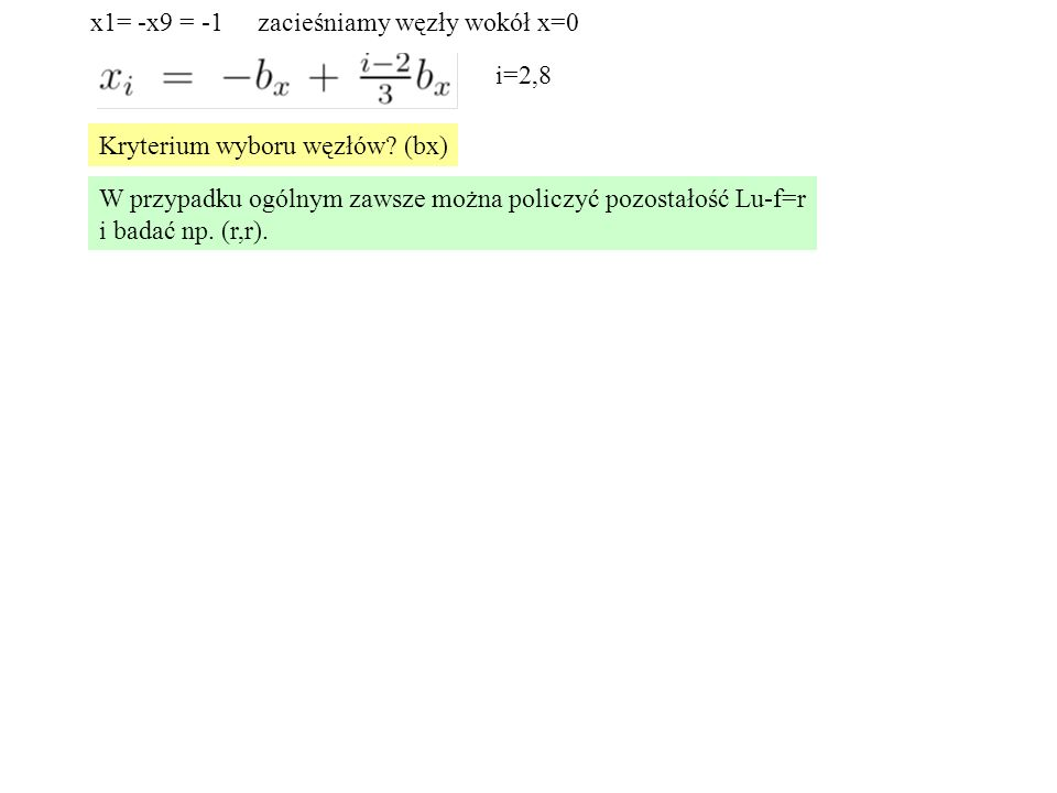 Kryterium wyboru węzłów? (bx) i=2,8 x1= -x9 = -1zacieśniamy węzły wokół x=0 W przypadku ogólnym zawsze można policzyć pozostałość Lu-f=r i badać np. (