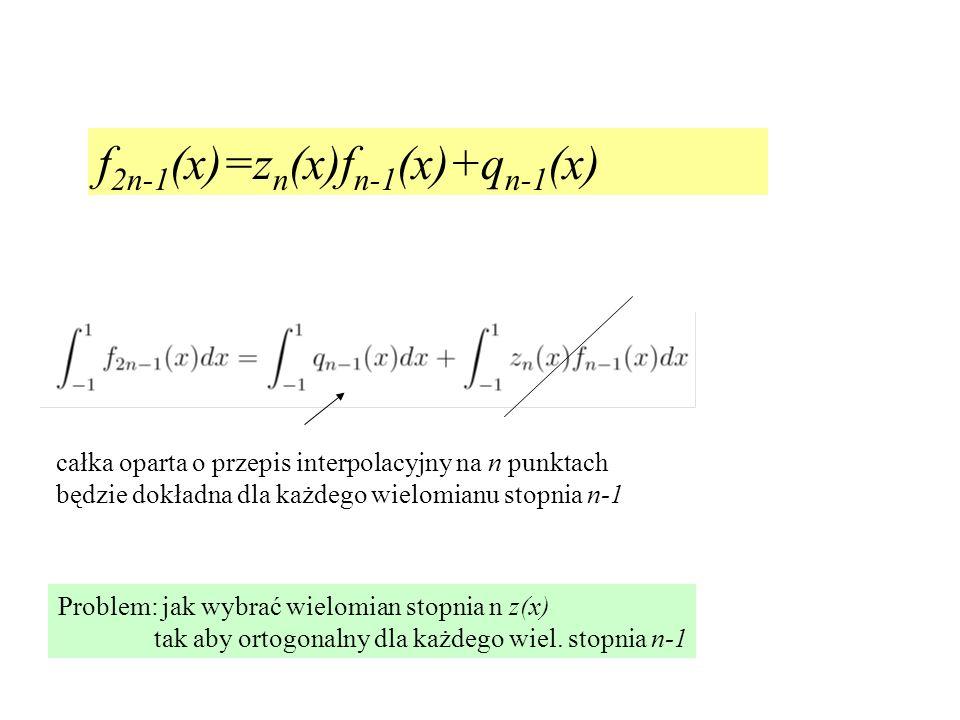 całka oparta o przepis interpolacyjny na n punktach będzie dokładna dla każdego wielomianu stopnia n-1 Problem: jak wybrać wielomian stopnia n z(x) ta