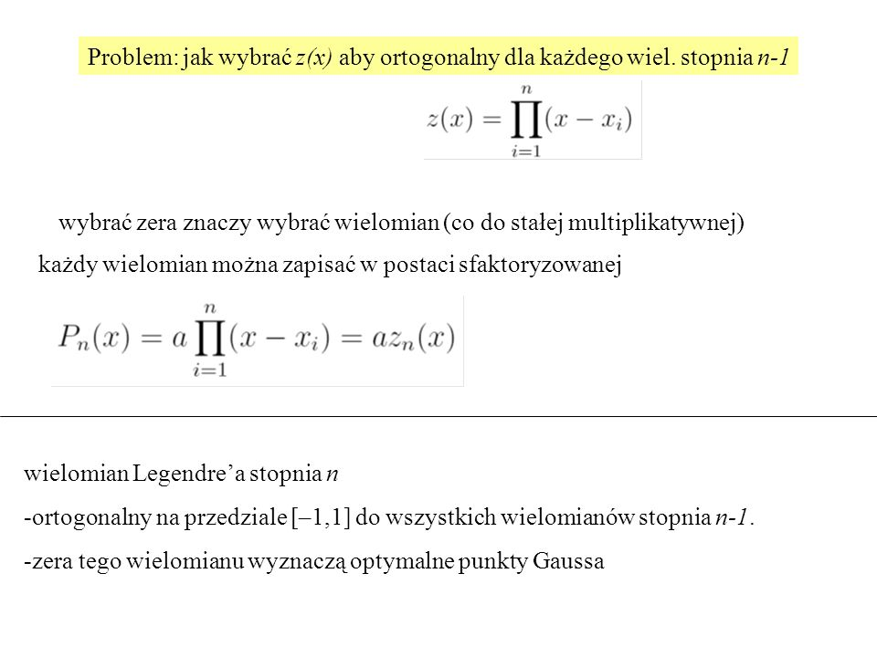 Problem: jak wybrać z(x) aby ortogonalny dla każdego wiel. stopnia n-1 każdy wielomian można zapisać w postaci sfaktoryzowanej wybrać zera znaczy wybr