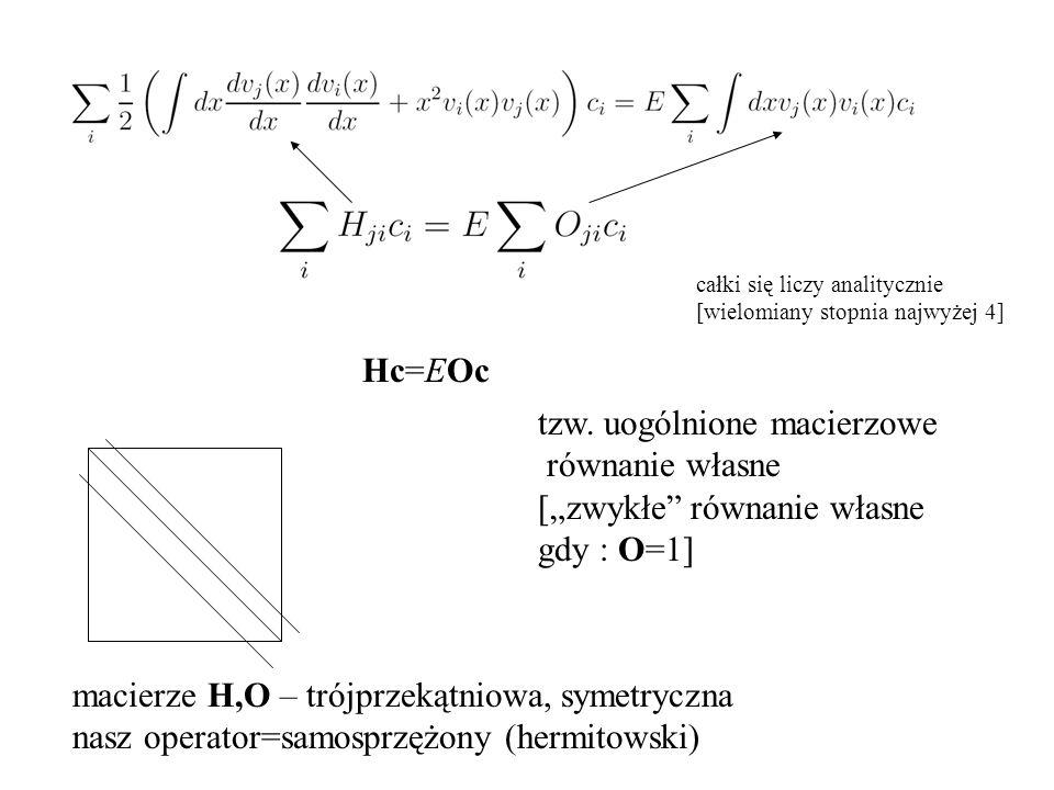 """Hc=EOc tzw. uogólnione macierzowe równanie własne [""""zwykłe"""" równanie własne gdy : O=1] macierze H,O – trójprzekątniowa, symetryczna nasz operator=samo"""