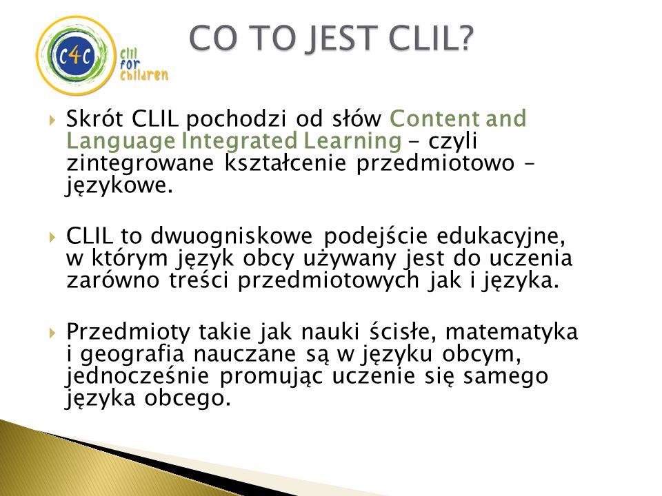  Skrót CLIL pochodzi od słów Content and Language Integrated Learning - czyli zintegrowane kształcenie przedmiotowo – językowe.