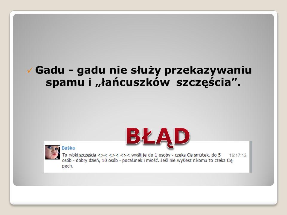 """Gadu - gadu nie służy przekazywaniu spamu i """"łańcuszków szczęścia ."""
