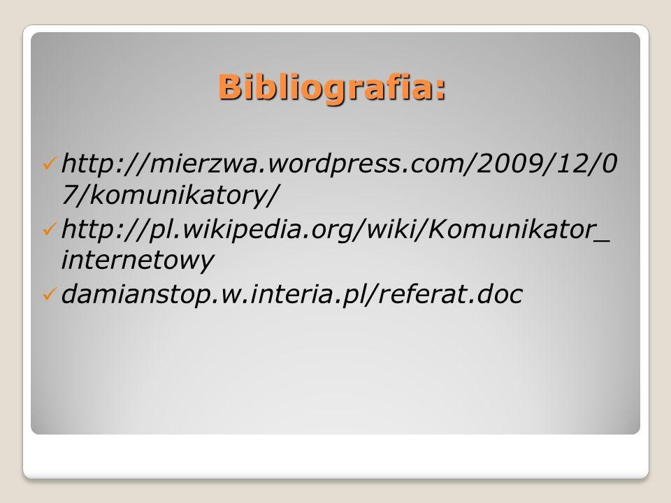 Bibliografia: http://mierzwa.wordpress.com/2009/12/0 7/komunikatory/ http://pl.wikipedia.org/wiki/Komunikator_ internetowy damianstop.w.interia.pl/ref