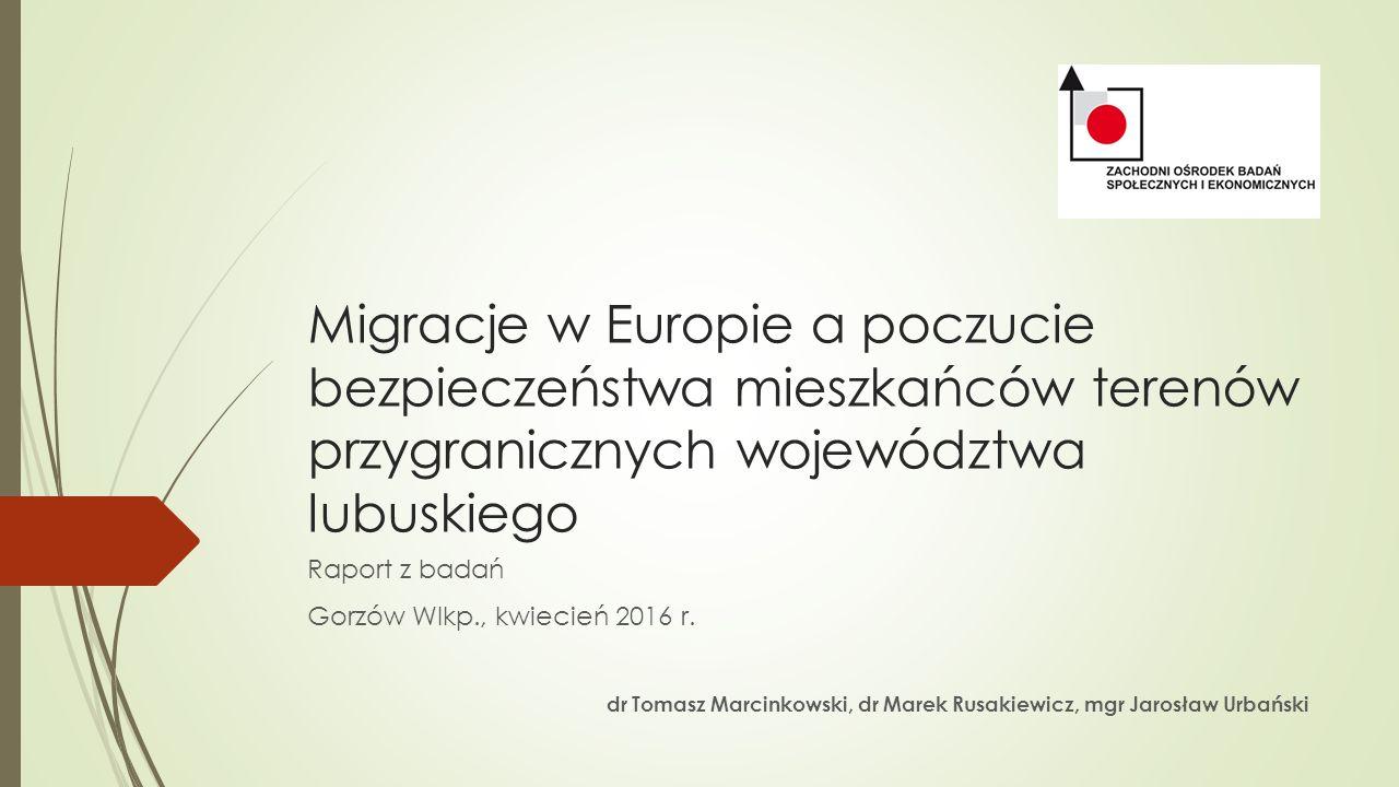 Migracje w Europie a poczucie bezpieczeństwa mieszkańców terenów przygranicznych województwa lubuskiego Raport z badań Gorzów Wlkp., kwiecień 2016 r.