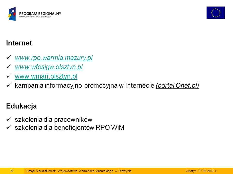 27Urząd Marszałkowski Województwa Warmińsko-Mazurskiego w Olsztynie Olsztyn, 27.06.2012 r. Internet www.rpo.warmia.mazury.pl www.wfosigw.olsztyn.pl ww