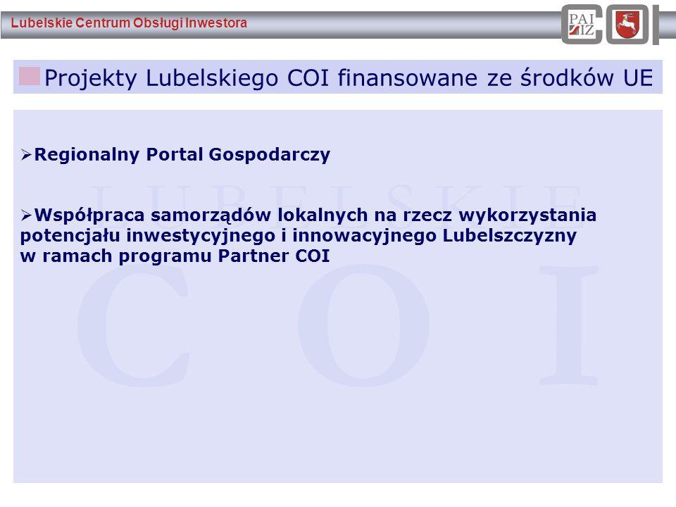 Lubelskie Centrum Obsługi Inwestora Projekty Lubelskiego COI finansowane ze środków UE L U B E L S K I E C O I  Regionalny Portal Gospodarczy  Współ