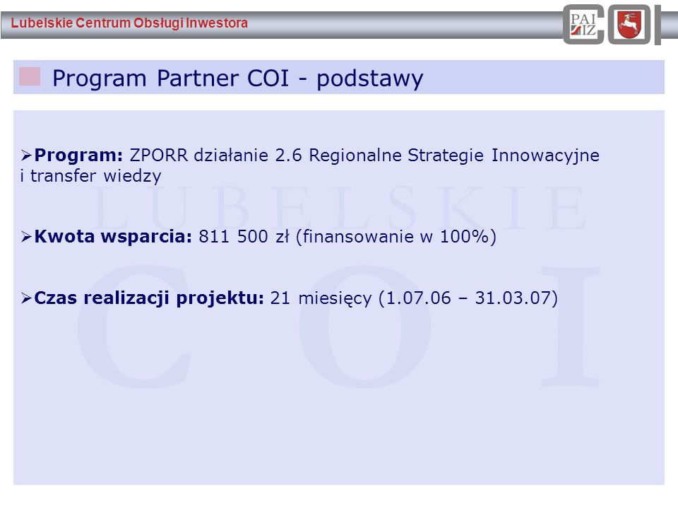 Lubelskie Centrum Obsługi Inwestora Program Partner COI - podstawy L U B E L S K I E C O I  Program: ZPORR działanie 2.6 Regionalne Strategie Innowac
