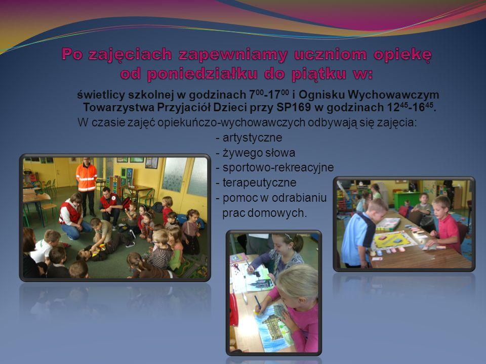 świetlicy szkolnej w godzinach 7 00 -17 00 i Ognisku Wychowawczym Towarzystwa Przyjaciół Dzieci przy SP169 w godzinach 12 45 -16 45.