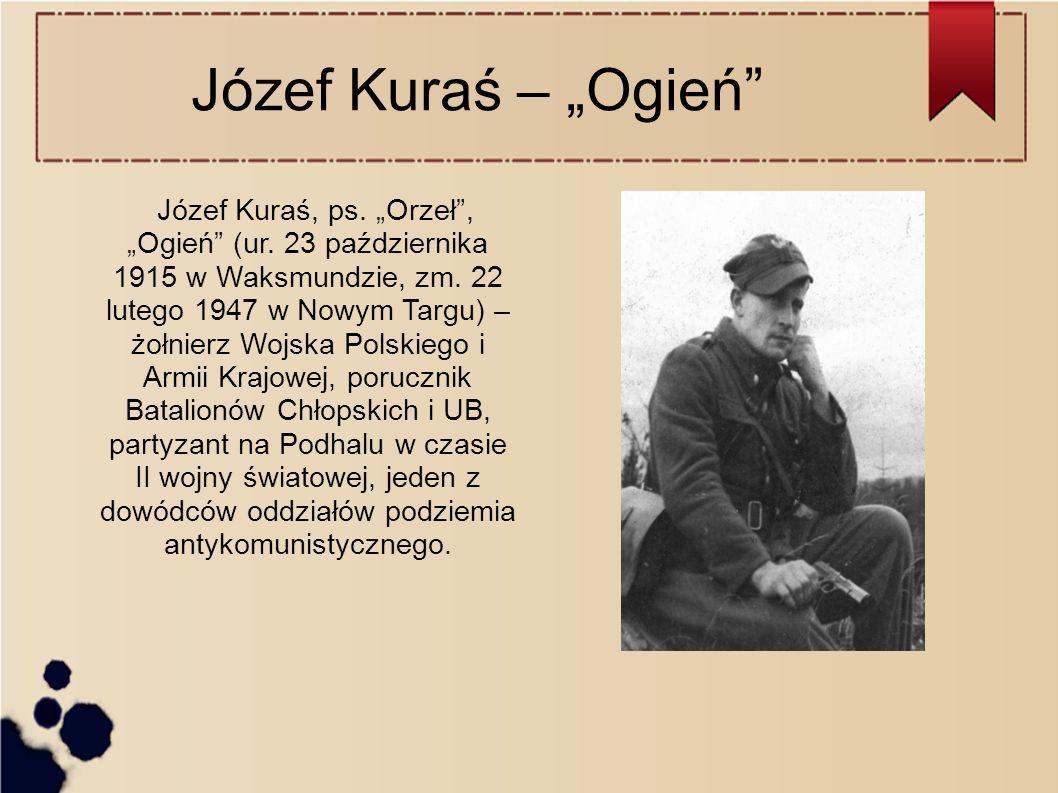"""Józef Kuraś – """"Ogień Józef Kuraś, ps. """"Orzeł , """"Ogień (ur."""