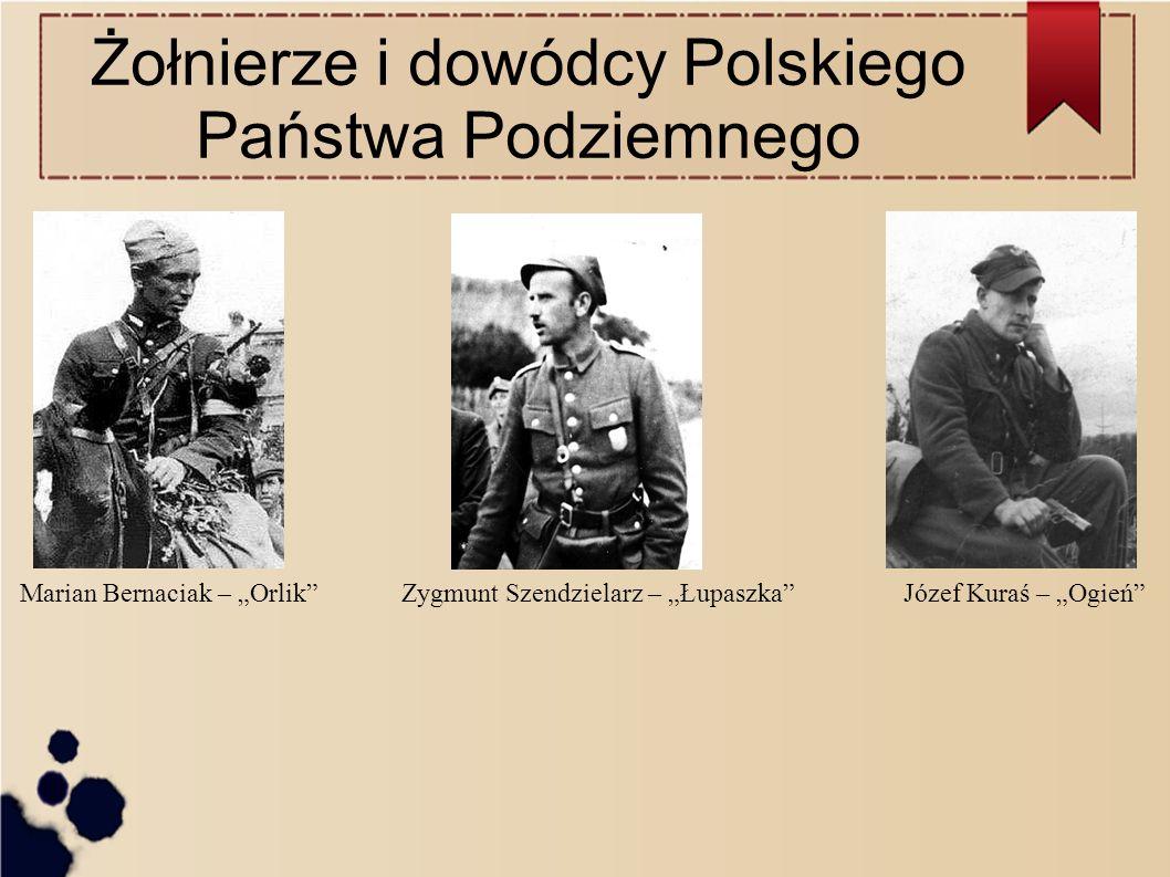 """Żołnierze i dowódcy Polskiego Państwa Podziemnego Józef Kuraś – """"Ogień Zygmunt Szendzielarz – """"Łupaszka Marian Bernaciak – """"Orlik"""