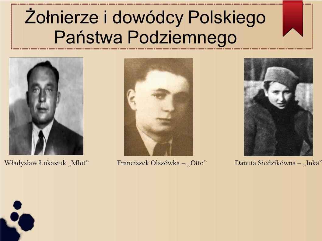 """Żołnierze i dowódcy Polskiego Państwa Podziemnego Danuta Siedzikówna – """"Inka Franciszek Olszówka – """"Otto Władysław Łukasiuk """"Młot"""