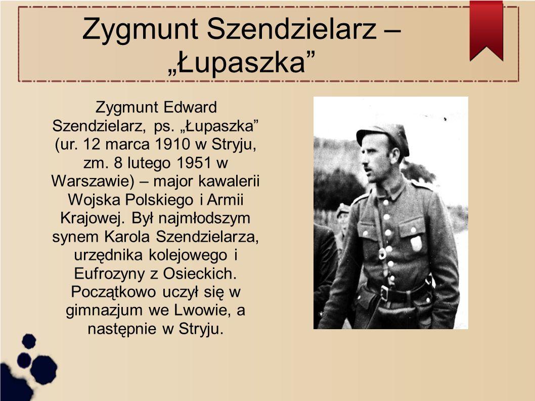 """Zygmunt Szendzielarz – """"Łupaszka Zygmunt Edward Szendzielarz, ps."""