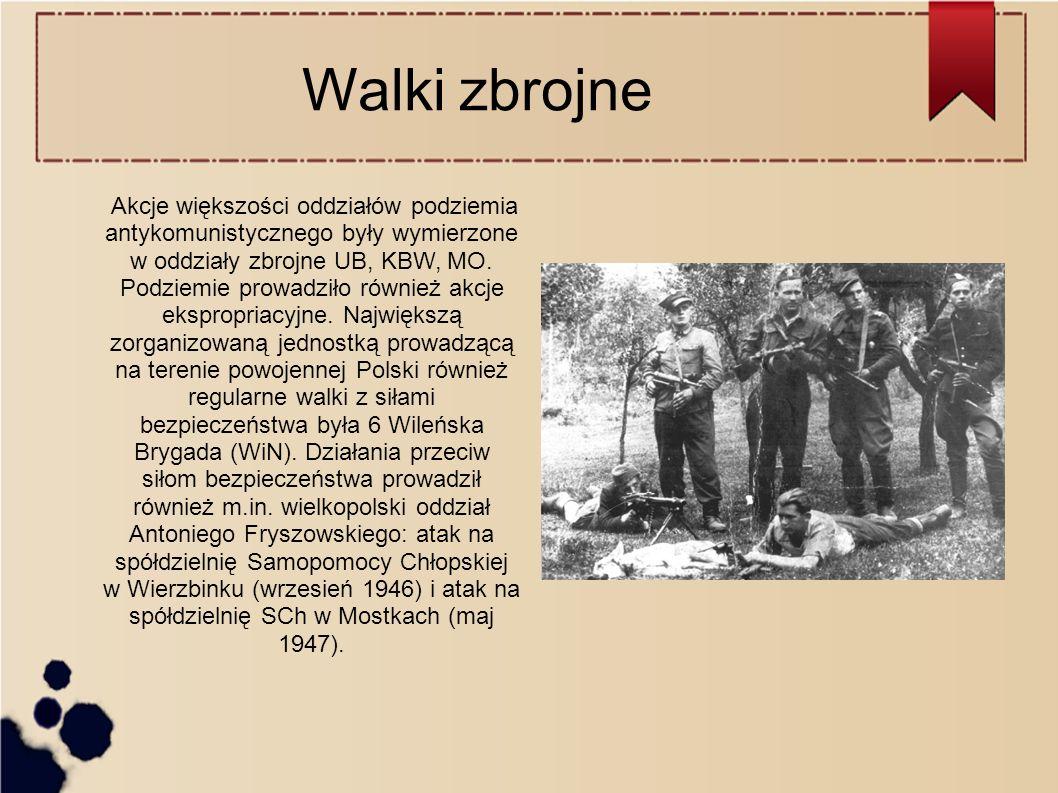 Walki zbrojne Akcje większości oddziałów podziemia antykomunistycznego były wymierzone w oddziały zbrojne UB, KBW, MO.
