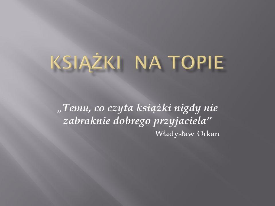 """"""" Temu, co czyta książki nigdy nie zabraknie dobrego przyjaciela Władysław Orkan"""