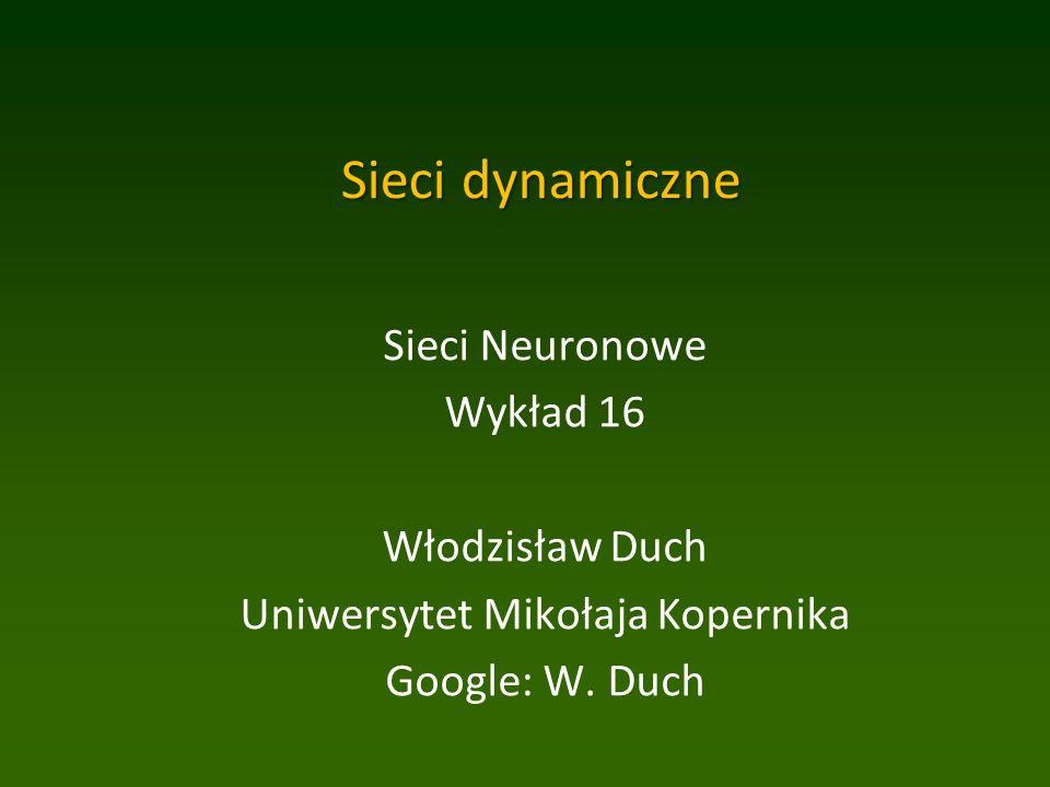 Sieci dynamiczne Sieci Neuronowe Wykład 16 Włodzisław Duch Uniwersytet Mikołaja Kopernika Google: W.