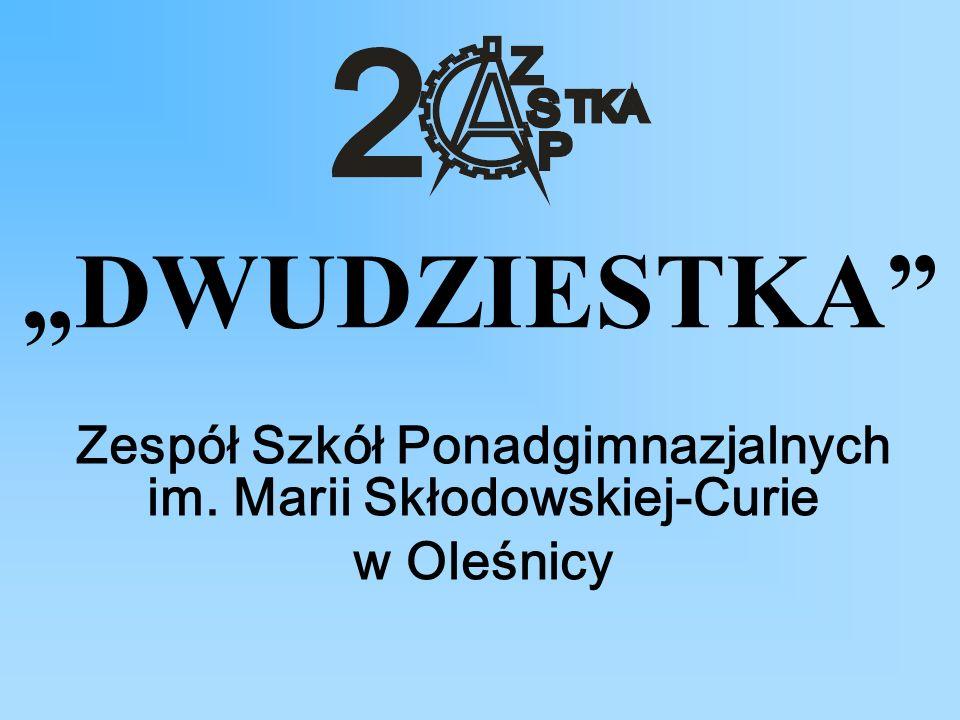 """""""DWUDZIESTKA Zespół Szkół Ponadgimnazjalnych im. Marii Skłodowskiej-Curie w Oleśnicy"""