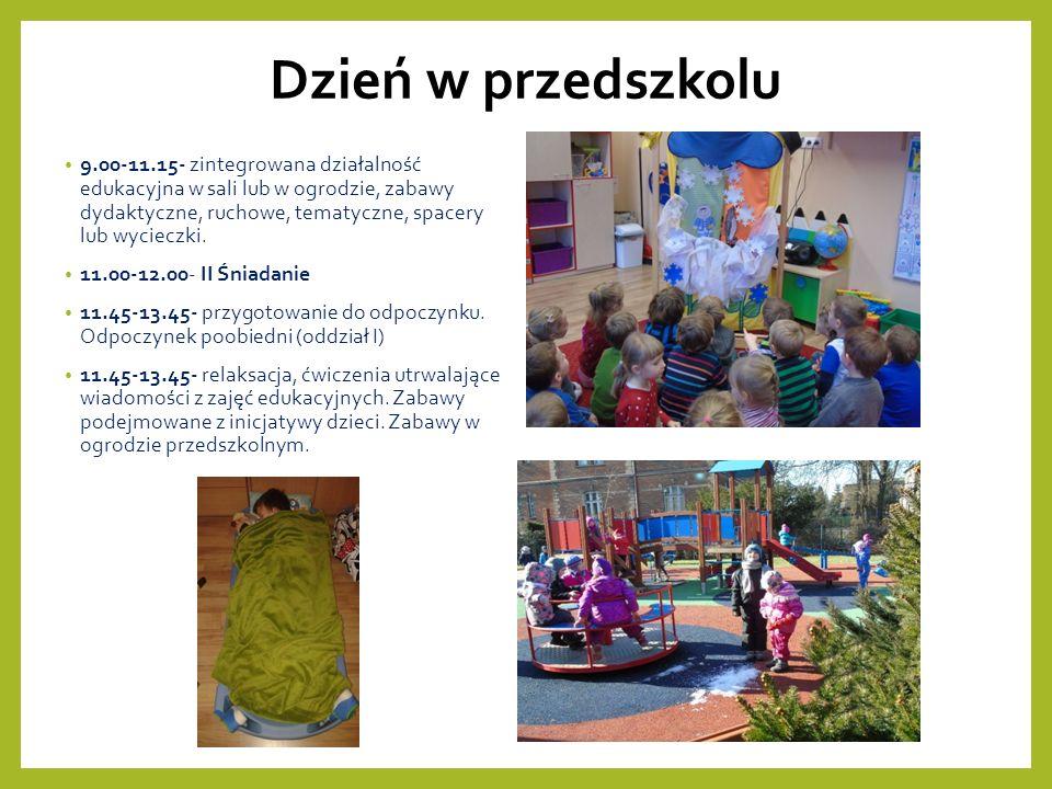 Dzień w przedszkolu 9.00-11.15- zintegrowana działalność edukacyjna w sali lub w ogrodzie, zabawy dydaktyczne, ruchowe, tematyczne, spacery lub wycieczki.