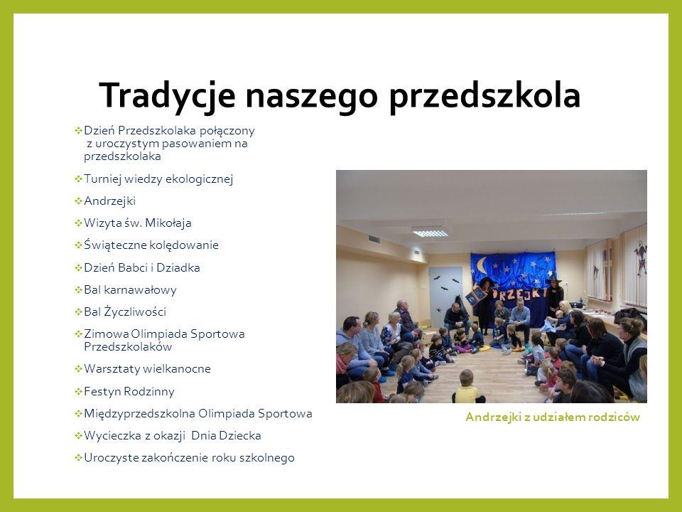 Tradycje naszego przedszkola  Dzień Przedszkolaka połączony z uroczystym pasowaniem na przedszkolaka  Turniej wiedzy ekologicznej  Andrzejki  Wizyta św.