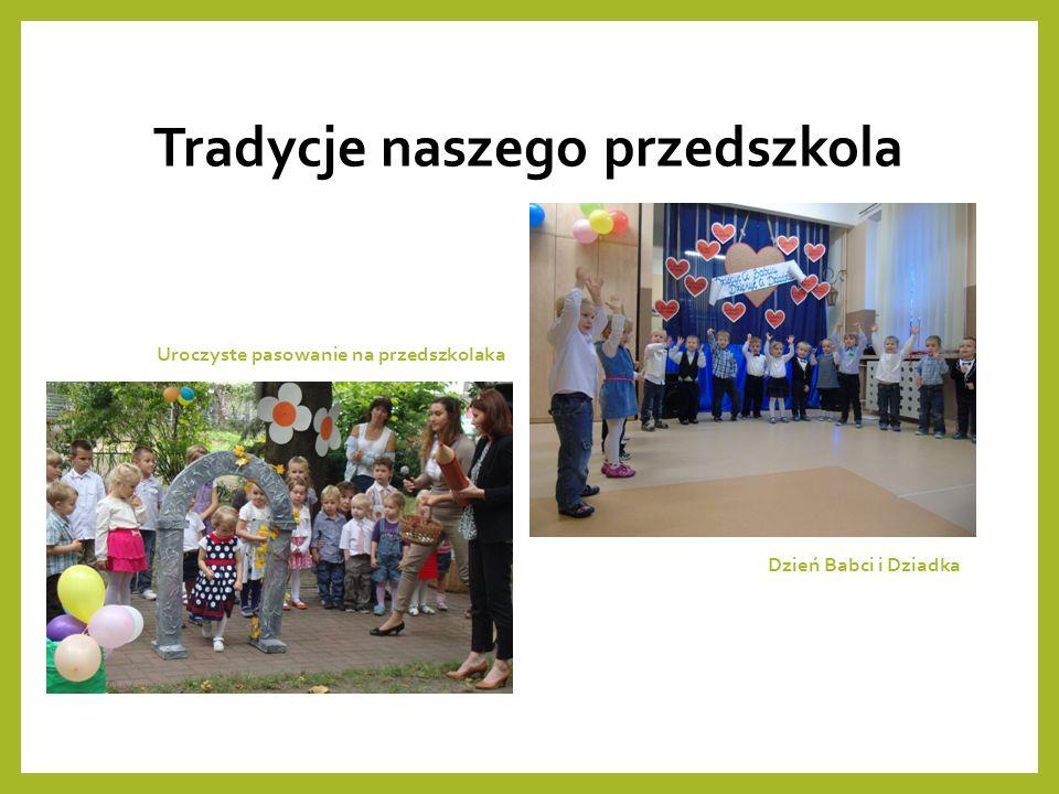 Tradycje naszego przedszkola Dzień Babci i Dziadka Uroczyste pasowanie na przedszkolaka