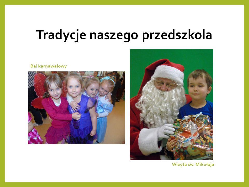 Tradycje naszego przedszkola Wizyta św. Mikołaja Bal karnawałowy