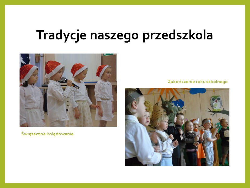 Tradycje naszego przedszkola Świąteczne kolędowanie Zakończenie roku szkolnego