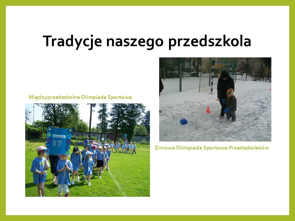Tradycje naszego przedszkola Międzyprzedszkolna Olimpiada Sportowa Zimowa Olimpiada Sportowa Przedszkolaków