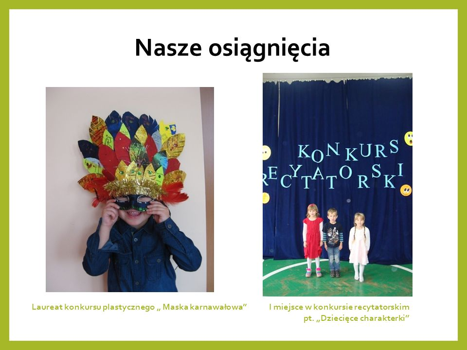 """Nasze osiągnięcia Laureat konkursu plastycznego """" Maska karnawałowa I miejsce w konkursie recytatorskim pt."""