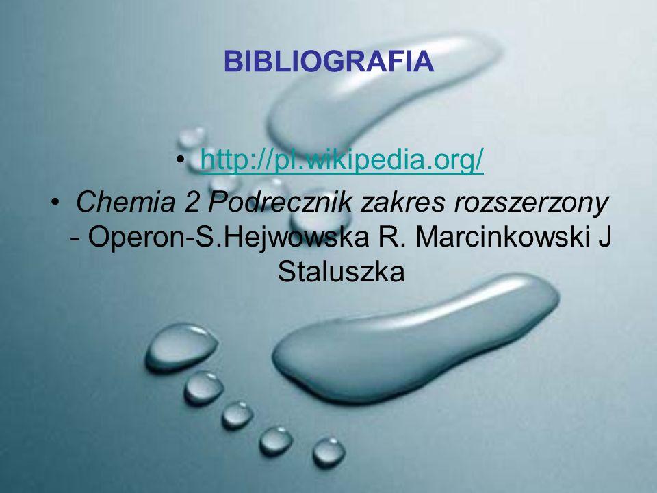 BIBLIOGRAFIA http://pl.wikipedia.org/ Chemia 2 Podrecznik zakres rozszerzony - Operon-S.Hejwowska R. Marcinkowski J Staluszka