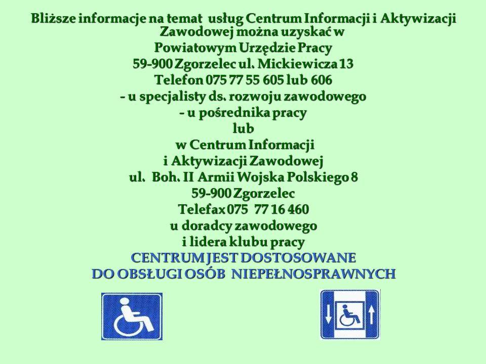 Bliższe informacje na temat usług Centrum Informacji i Aktywizacji Zawodowej można uzyskać w Powiatowym Urzędzie Pracy 59-900 Zgorzelec ul.