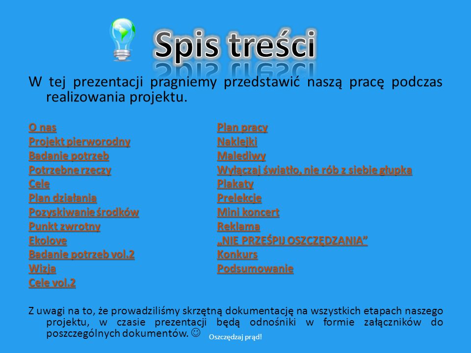 W tej prezentacji pragniemy przedstawić naszą pracę podczas realizowania projektu.