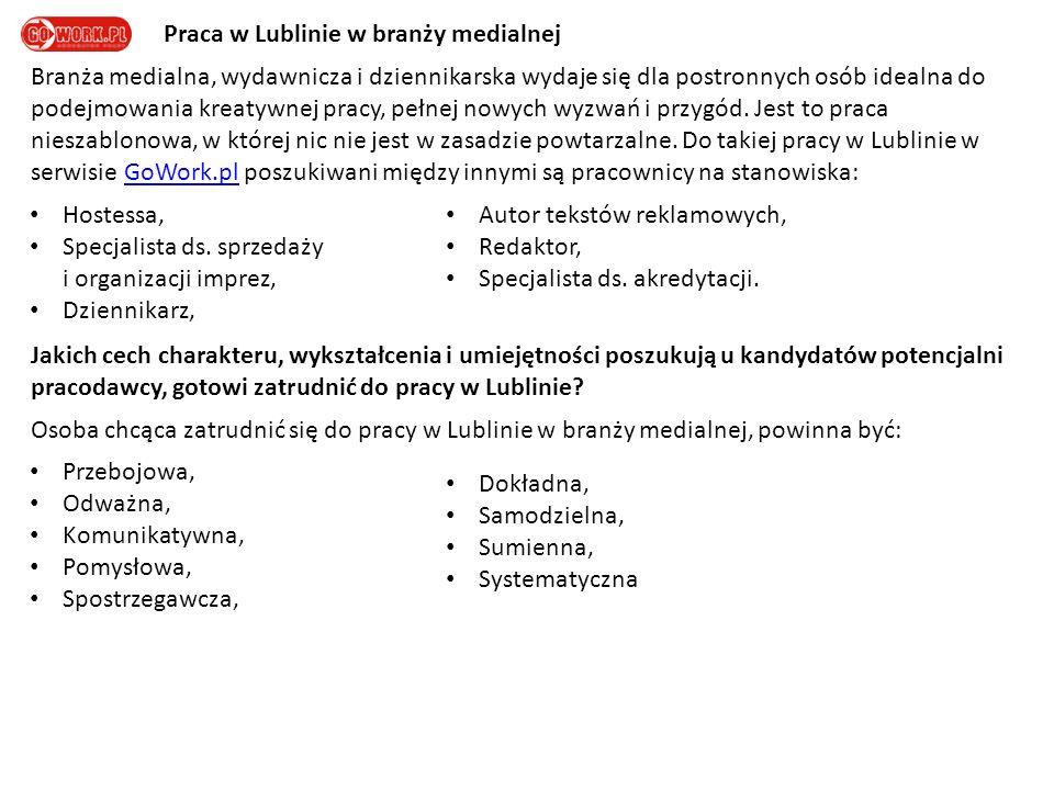 Praca w Lublinie w branży medialnej Branża medialna, wydawnicza i dziennikarska wydaje się dla postronnych osób idealna do podejmowania kreatywnej pracy, pełnej nowych wyzwań i przygód.