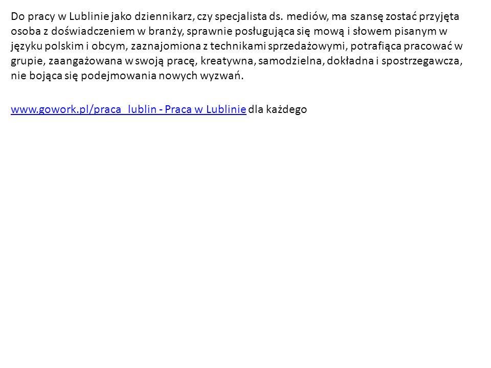 Do pracy w Lublinie jako dziennikarz, czy specjalista ds.