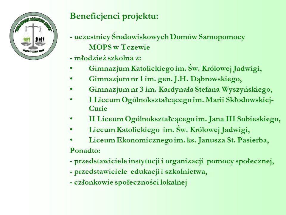 Beneficjenci projektu: - uczestnicy Środowiskowych Domów Samopomocy MOPS w Tczewie - młodzież szkolna z: Gimnazjum Katolickiego im. Św. Królowej Jadwi
