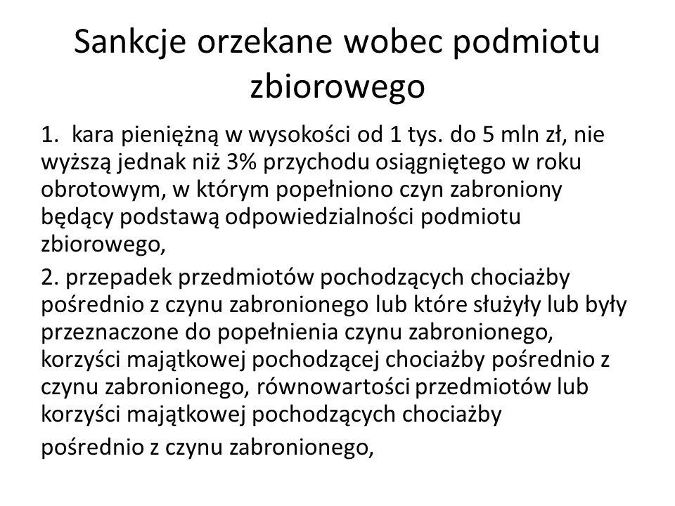 Sankcje orzekane wobec podmiotu zbiorowego 1. kara pieniężną w wysokości od 1 tys. do 5 mln zł, nie wyższą jednak niż 3% przychodu osiągniętego w roku