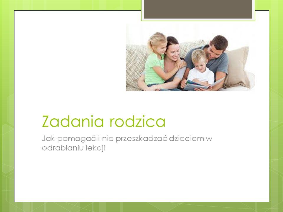 Zadania rodzica Jak pomagać i nie przeszkadzać dzieciom w odrabianiu lekcji