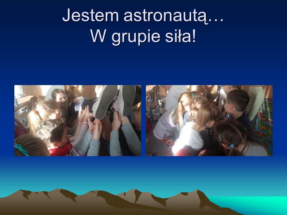Jestem astronautą… W grupie siła!