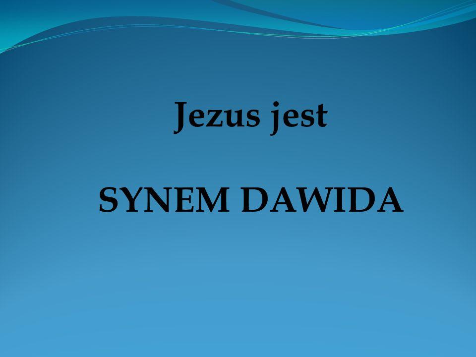 Jezus jest SYNEM DAWIDA