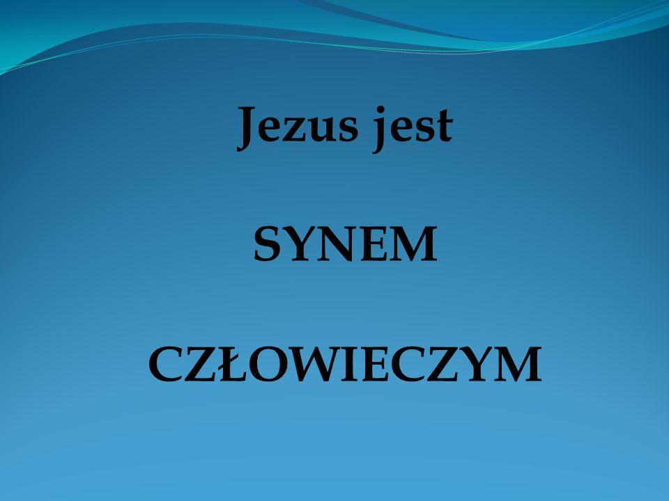 Jezus jest SYNEM CZŁOWIECZYM