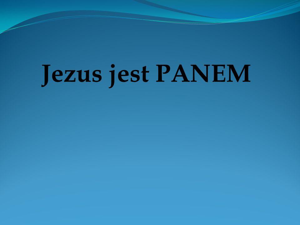 Jezus jest PANEM