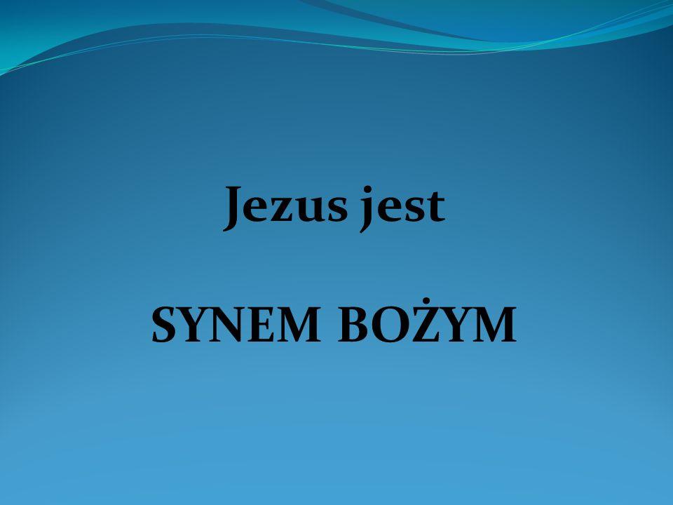 Jezus jest SYNEM BOŻYM
