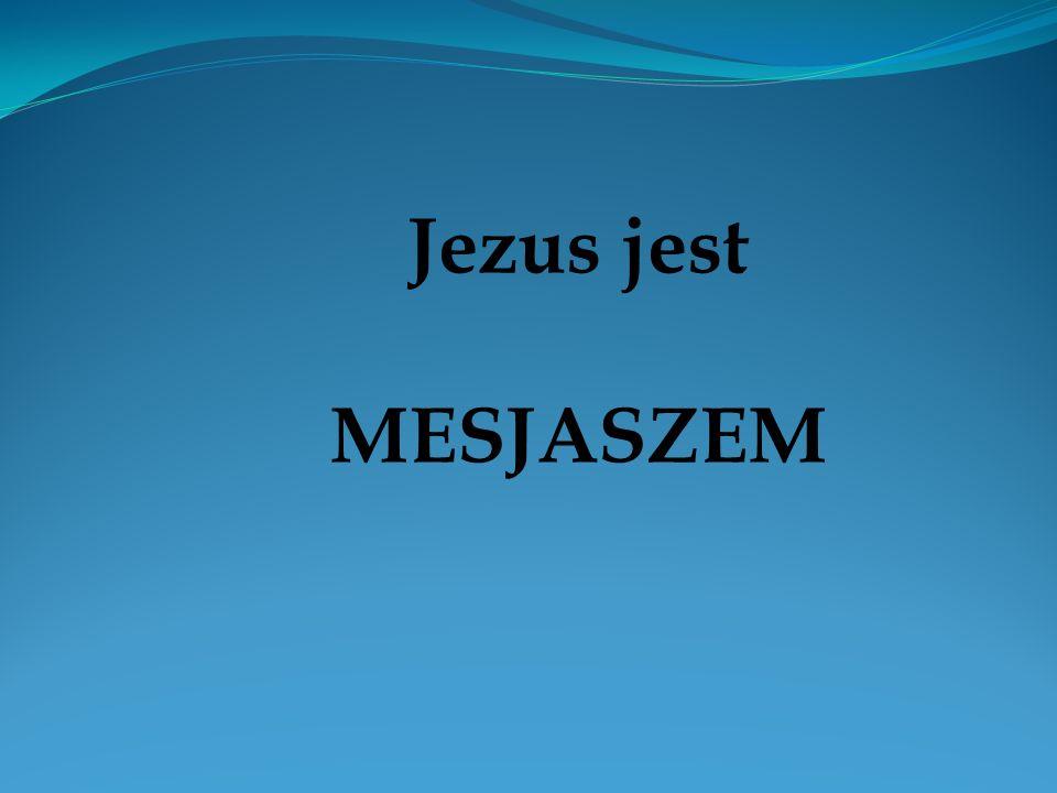 Jezus jest MESJASZEM