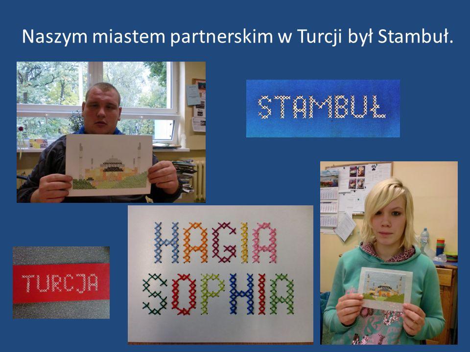 Naszym miastem partnerskim w Turcji był Stambuł.