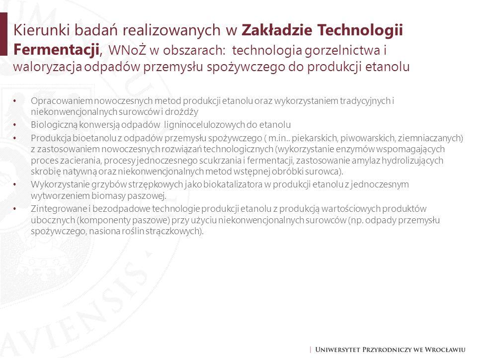 Kierunki badań realizowanych w Zakładzie Technologii Fermentacji, WNoŻ w obszarach: technologia gorzelnictwa i waloryzacja odpadów przemysłu spożywcze