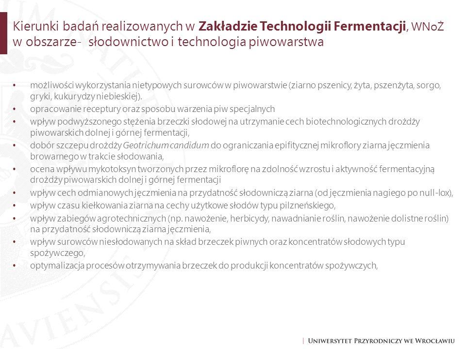 Kierunki badań realizowanych w Zakładzie Technologii Fermentacji, WNoŻ w obszarze- słodownictwo i technologia piwowarstwa możliwości wykorzystania nie