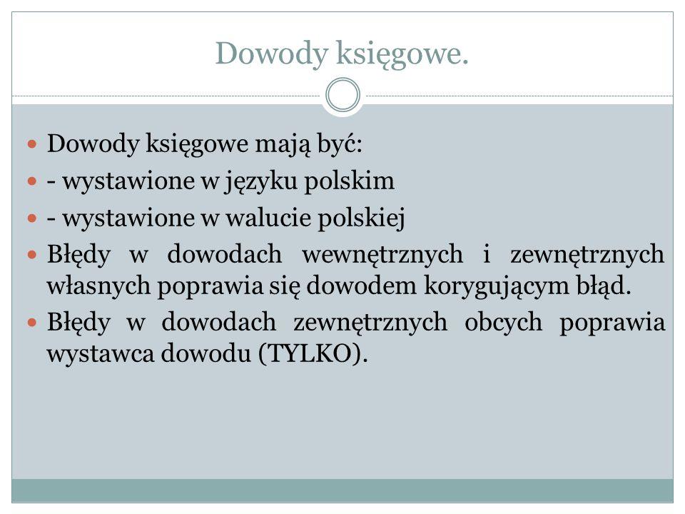 Dowody księgowe. Dowody księgowe mają być: - wystawione w języku polskim - wystawione w walucie polskiej Błędy w dowodach wewnętrznych i zewnętrznych
